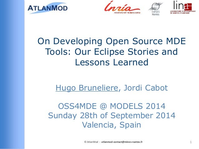 On Developing Open Source MDE  Tools: Our Eclipse Stories and  Lessons Learned  Hugo Bruneliere, Jordi Cabot  OSS4MDE @ MO...