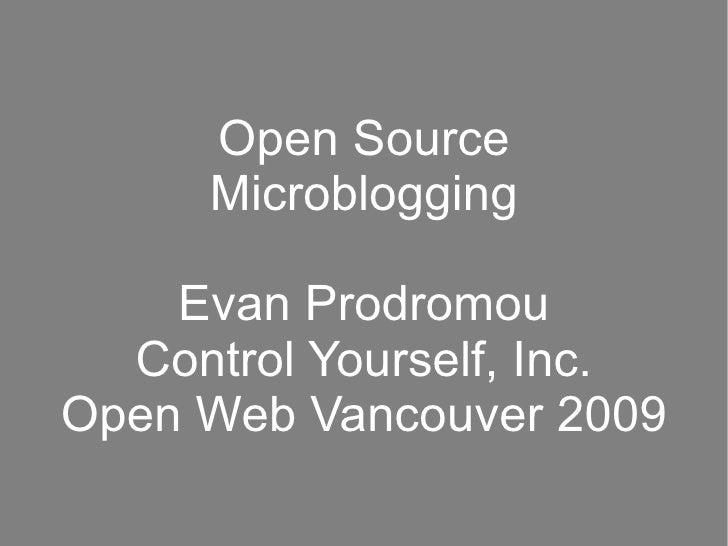 Open Source Microblogging Evan Prodromou Control Yourself, Inc. Open Web Vancouver 2009