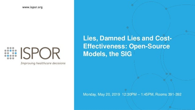 Lies, Damned Lies and Cost- Effectiveness: Open-Source Models, the SIG Monday, May 20, 2019 12:30PM – 1:45PM, Rooms 391-392