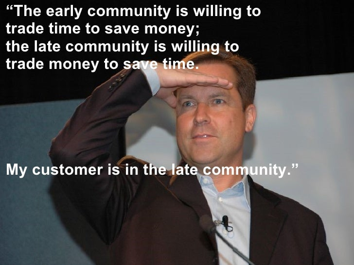 """"""" The early community is willing to trade time to save money; the late community is willing to trade money to save time. M..."""
