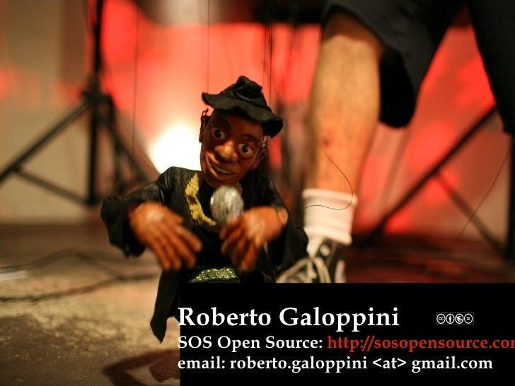 Roberto Galoppini SOS Open Source:  http://sosopensource.com email: roberto.galoppini <at> gmail.com