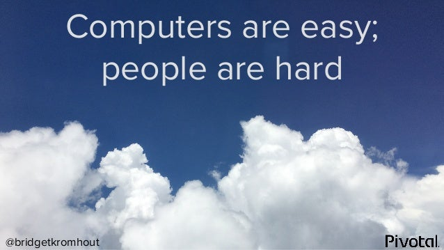 @bridgetkromhout Computers are easy; people are hard