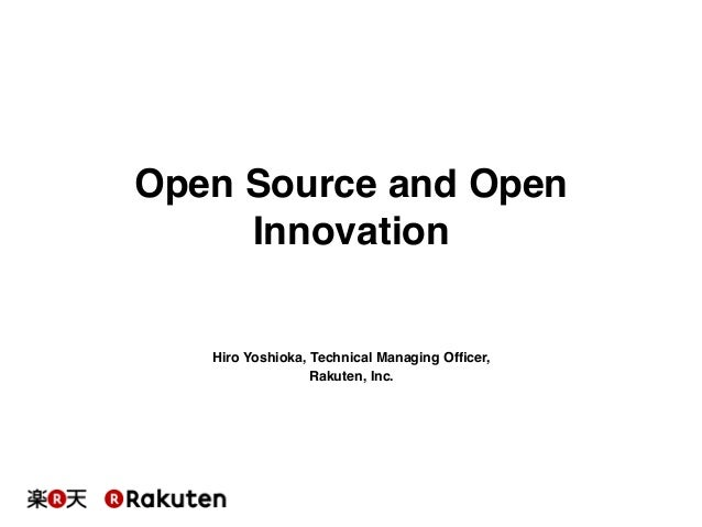 Open Source and Open Innovation!  Hiro Yoshioka, Technical Managing Officer,! Rakuten, Inc.!