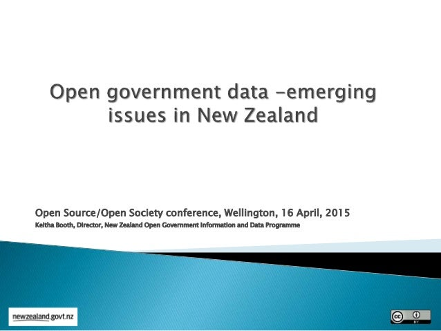 Open Source/Open Society conference, Wellington, 16 April, 2015 Keitha Booth, Director, New Zealand Open Government Inform...