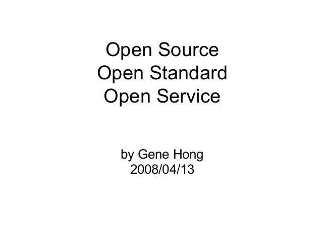 Open Source Open Standard Open Service by Gene Hong 2008/04/13