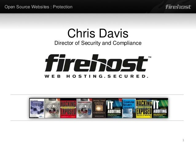 Open Source Websites : Protection Chris Davis Director of Security and Compliance 1