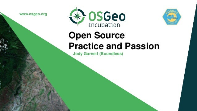 www.osgeo.org Open Source Practice and Passion Jody Garnett (Boundless)