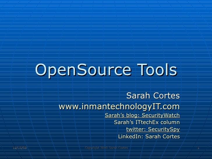 OpenSource Tools Sarah Cortes www.inmantechnologyIT.com Sarah's blog: SecurityWatch Sarah's  ITtechEx  column twitter:  Se...
