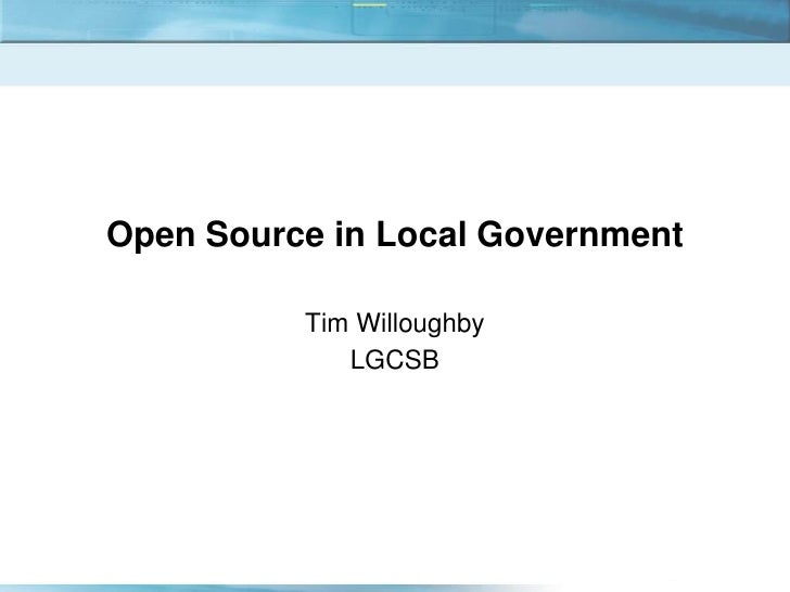Open Source in Local Government<br />Tim Willoughby<br />LGCSB<br />