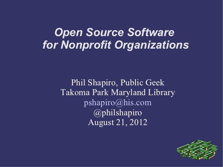 Open Source Softwarefor Nonprofit Organizations     Phil Shapiro, Public Geek   Takoma Park Maryland Library        pshapi...