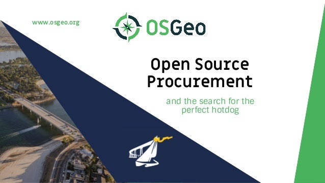 www.osgeo.org Open Source Procurement and the search for the perfect hotdog