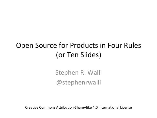 Open	   Source	   for	   Products	   in	   Four	   Rules	    (or	   Ten	   Slides)	    Stephen	   R.	   Walli	    @stephen...