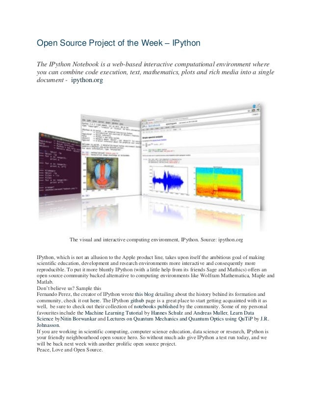Open Source Project of the Week – IPython The IPython Notebook is a web-based interactive computational environment where ...