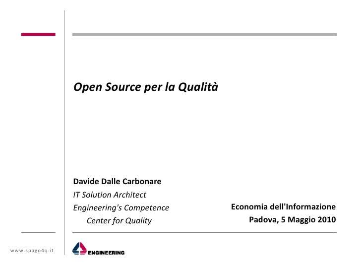Open Source per la Qualità                      Davide Dalle Carbonare                  IT Solution Architect             ...