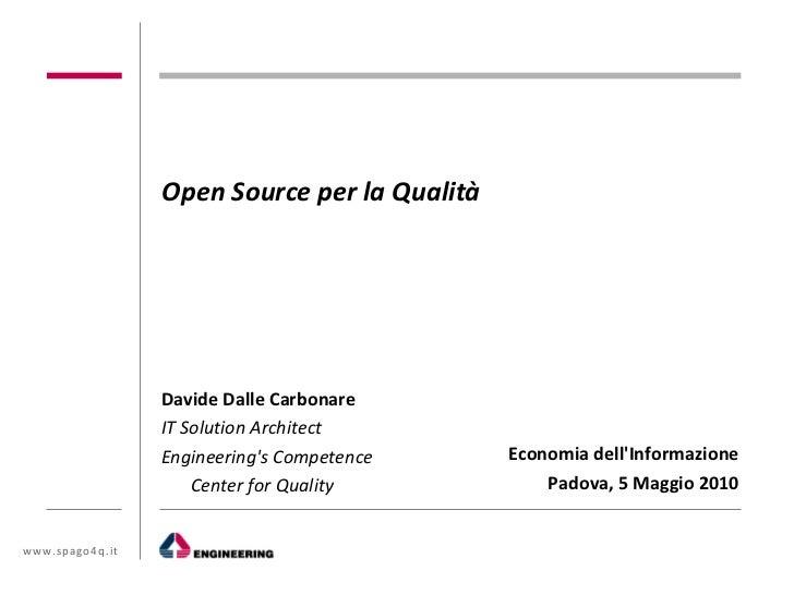 Open Source per la Qualità                 Davide Dalle Carbonare                 IT Solution Architect                 En...