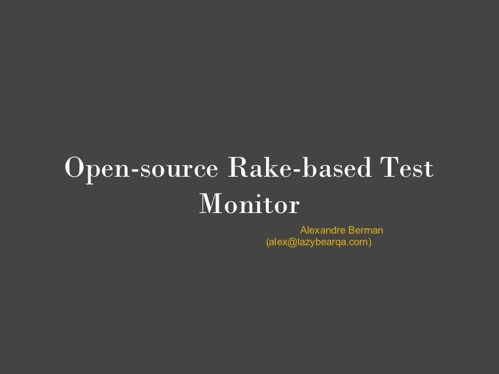 Open-source Rake-based Test         Monitor                     Alexandre Berman              (alex@lazybearqa.com)