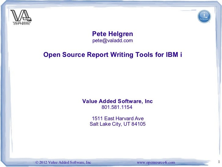 Pete Helgren                                   pete@valadd.com    Open Source Report Writing Tools for IBM i              ...