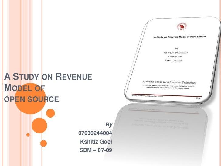 A STUDY ON REVENUE MODEL OF OPEN SOURCE                           By                07030244004                Kshitiz Goe...
