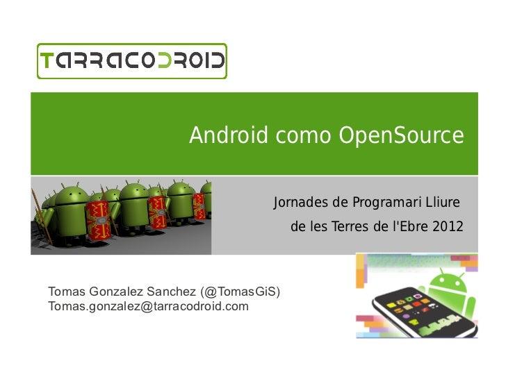 Android como OpenSource                                 Jornades de Programari Lliure                                     ...