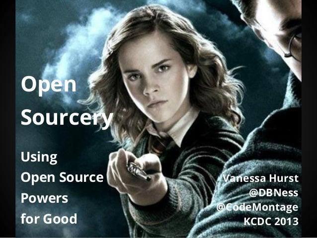 OpenSourceryUsingOpen SourcePowersfor GoodVanessa Hurst@DBNess@CodeMontageKCDC 2013