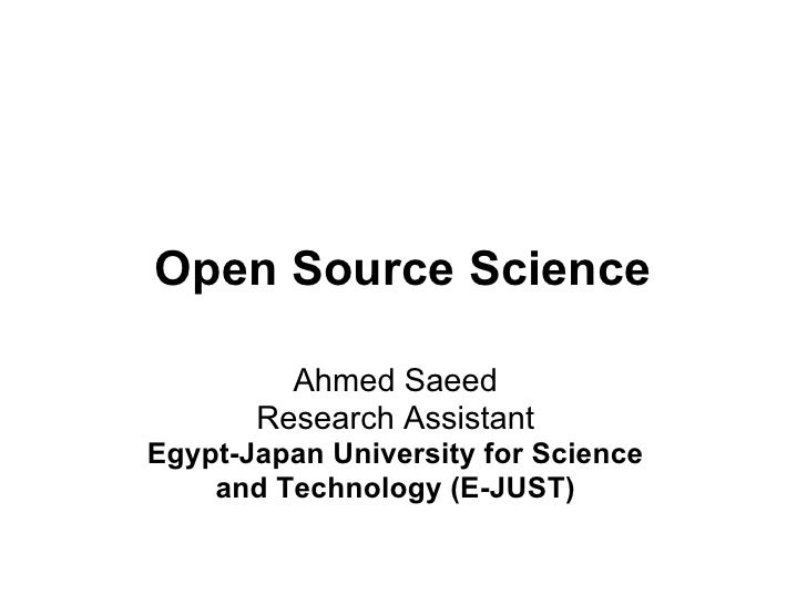 Open Source Science         Ahmed Saeed       Research AssistantEgypt-Japan University for Science    and Technology (E-JU...