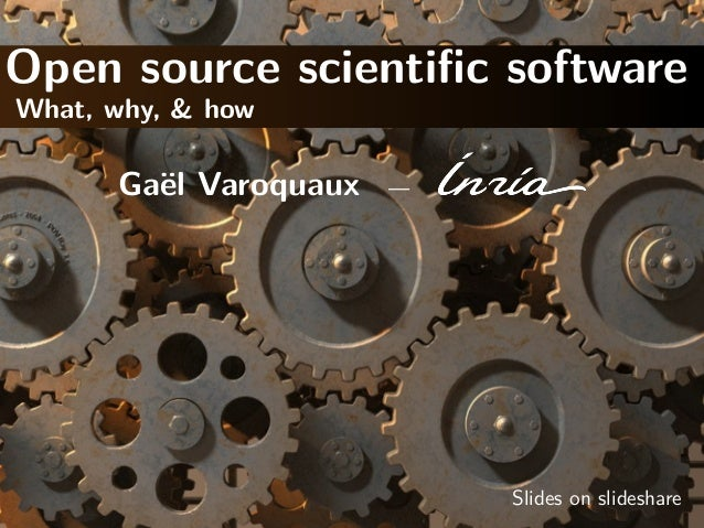 Open source scientific software What, why, & how  Ga¨l Varoquaux e  —  Slides on slideshare