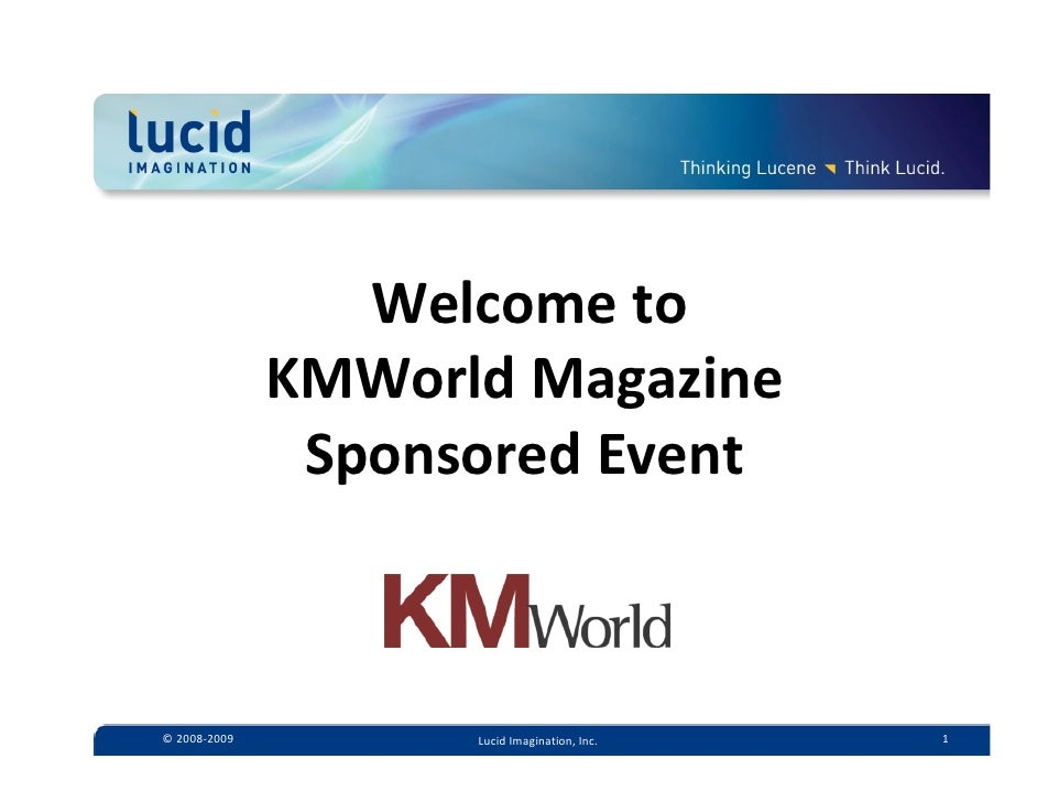 •Welcome to                KMWorld Magazine                Sponsored Event    © 2008‐2009         Lucid Imagination, Inc. ...