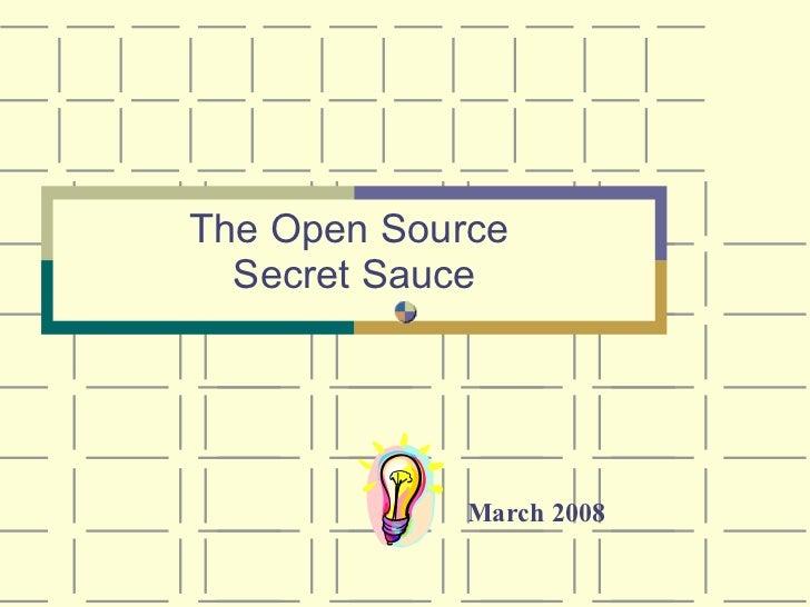 The Open Source   Secret Sauce                  March 2008