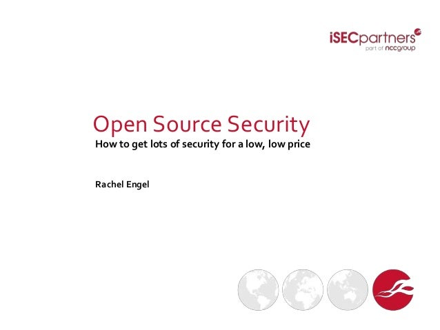 Open Source SecurityHow to get lots of security for a low, low priceRachel Engel