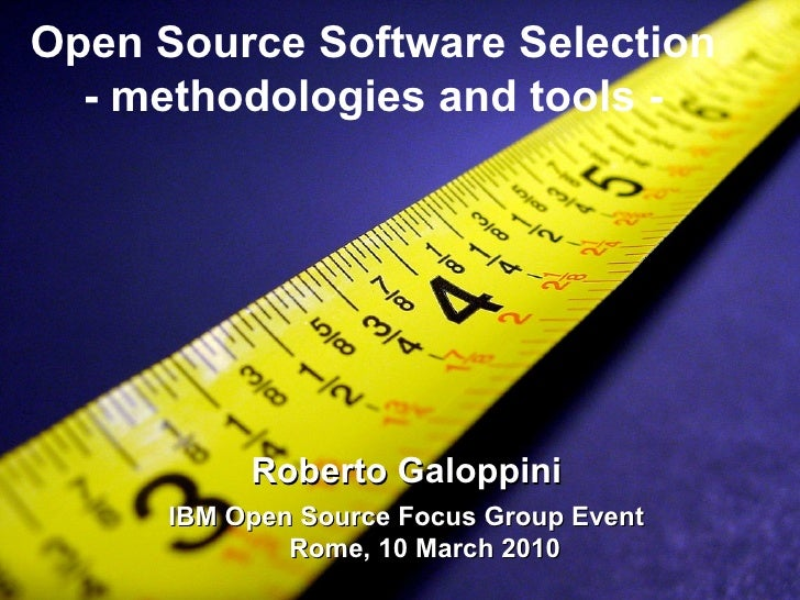 Open Source Software Selection - methodologies and tools - Roberto Galoppini IBM Open Source Focus Group Event  Rome, 10 M...