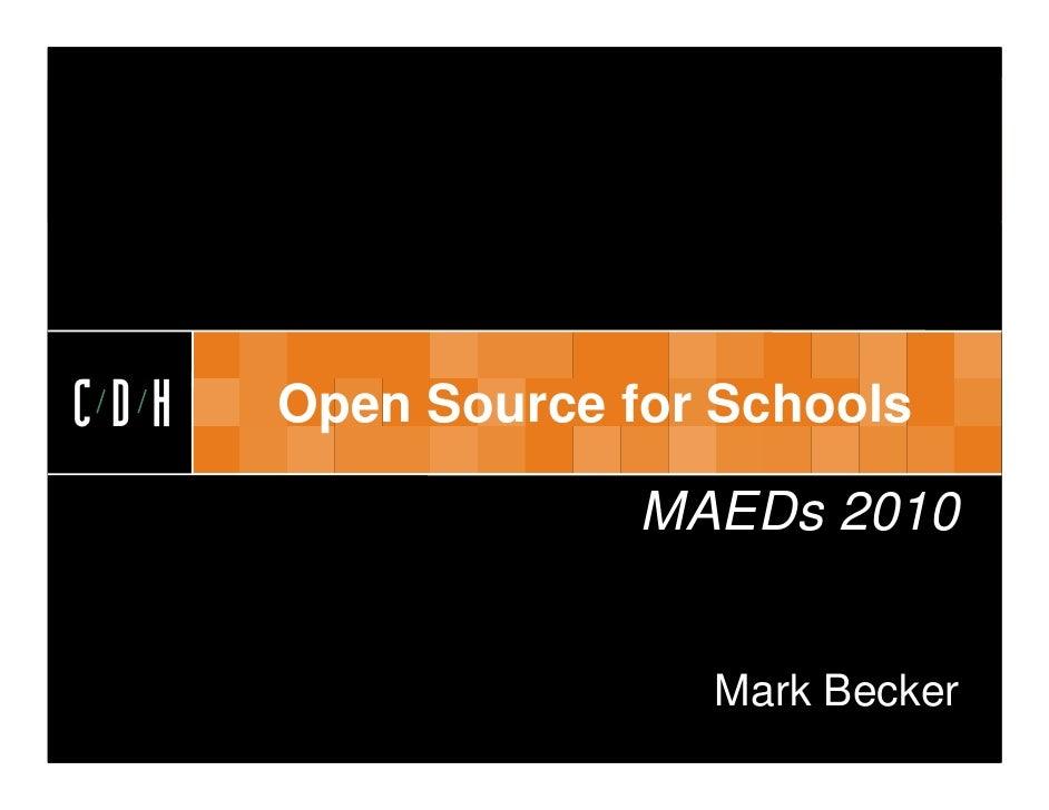 CDHCDH   Open Source for Schools                   MAEDs 2010                     Mark Becker