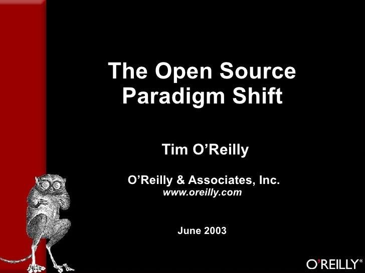 The Open Source Paradigm Shift   Tim O'Reilly  O'Reilly & Associates, Inc. www.oreilly.com June 2003