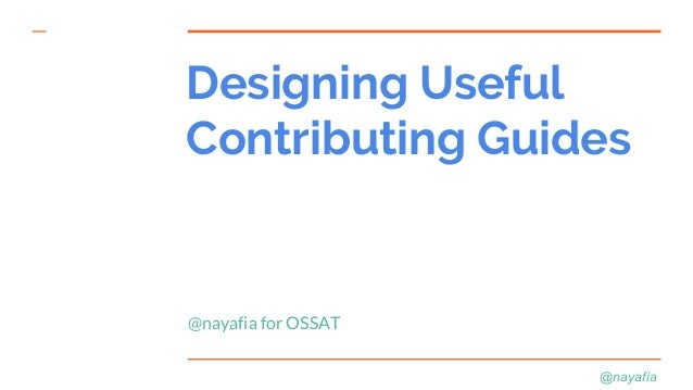 @nayafia Designing Useful Contributing Guides @nayafia for OSSAT
