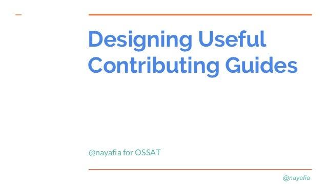 @nayafia Designing Useful Contributing Guides @nayafia for OSSAT