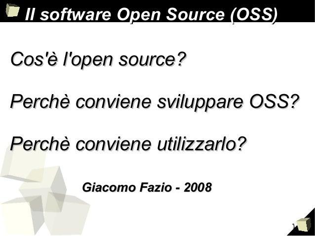 1 Cos'è l'open source?Cos'è l'open source? Perchè conviene sviluppare OSS?Perchè conviene sviluppare OSS? Perchè conviene ...