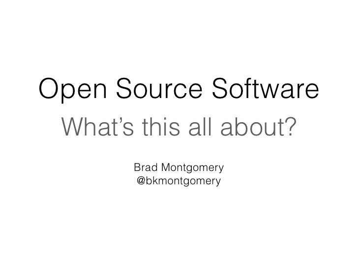 Open Source Software What's this all about?       Brad Montgomery       @bkmontgomery