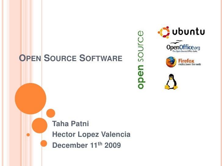 Open Source Software<br />TahaPatni<br />Hector Lopez Valencia<br />December 11th 2009<br />