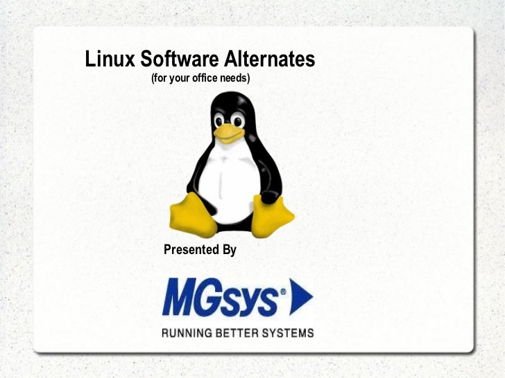 Linux Software Alternates (for your office needs) Presented By