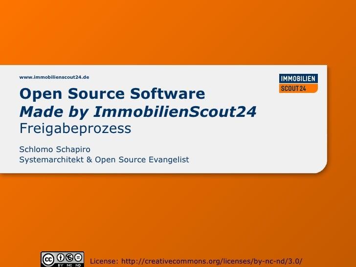 www.immobilienscout24.deOpen Source SoftwareMade by ImmobilienScout24FreigabeprozessSchlomo SchapiroSystemarchitekt & Open...