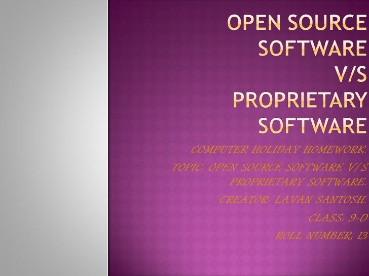 COMPUTER HOLIDAY HOMEWORK.TOPIC: OPEN SOURCE SOFTWARE V/S           PROPRIETARY SOFTWARE.         CREATOR: LAVAN SANTOSH. ...