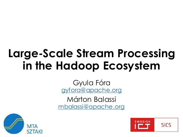 Large-Scale Stream Processing in the Hadoop Ecosystem Gyula Fóra gyfora@apache.org Márton Balassi mbalassi@apache.org