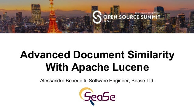Advanced Document Similarity With Apache Lucene Alessandro Benedetti, Software Engineer, Sease Ltd.