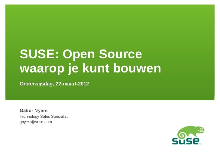 SUSE: Open Sourcewaarop je kunt bouwenOnderwijsdag, 22-maart-2012Gábor NyersTechnology Sales Specialistgnyers@suse.com