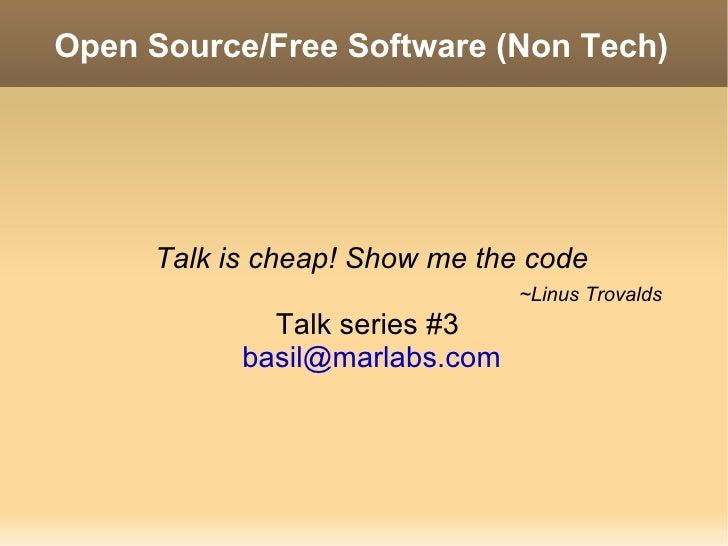 Open Source/Free Software (Non Tech) <ul><ul><li>Talk is cheap! Show me the code </li></ul></ul><ul><ul><li>~Linus Trovald...