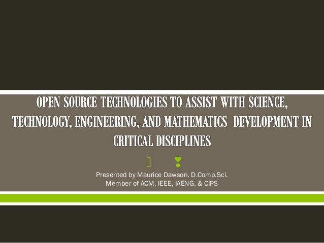       Presented by Maurice Dawson, D.Comp.Sci.   Member of ACM, IEEE, IAENG, & CIPS