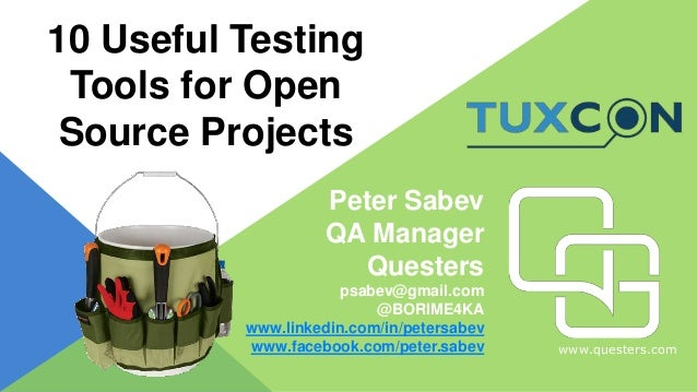 www.questers.com 10 Useful Testing Tools for Open Source Projects Peter Sabev QA Manager Questers psabev@gmail.com @BORIME...