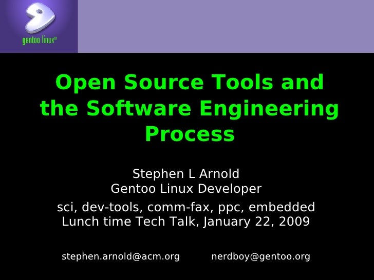 Open Source Tools and the Software Engineering          Process               Stephen L Arnold           Gentoo Linux Deve...