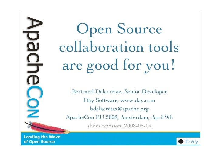Open Source collaboration tools are good for you!    Bertrand Delacrétaz, Senior Developer         Day Software, www.day.c...