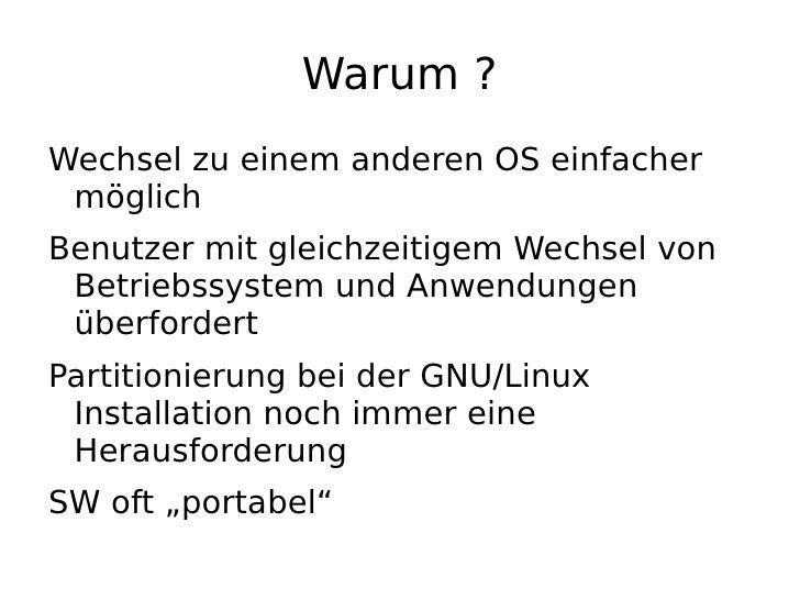 Warum ? <ul><li>Wechsel zu einem anderen OS einfacher möglich