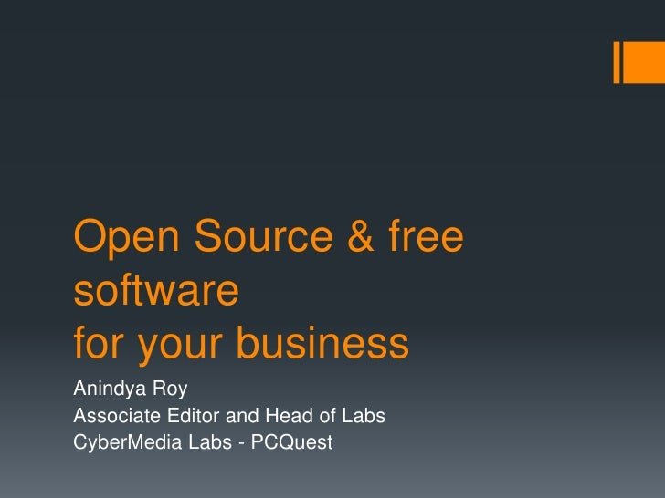 Open Source & free softwarefor your business<br />Anindya Roy<br />Associate Editor and Head of Labs<br />CyberMedia Labs ...